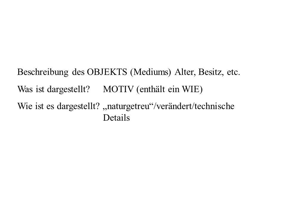 Beschreibung des OBJEKTS (Mediums) Alter, Besitz, etc.