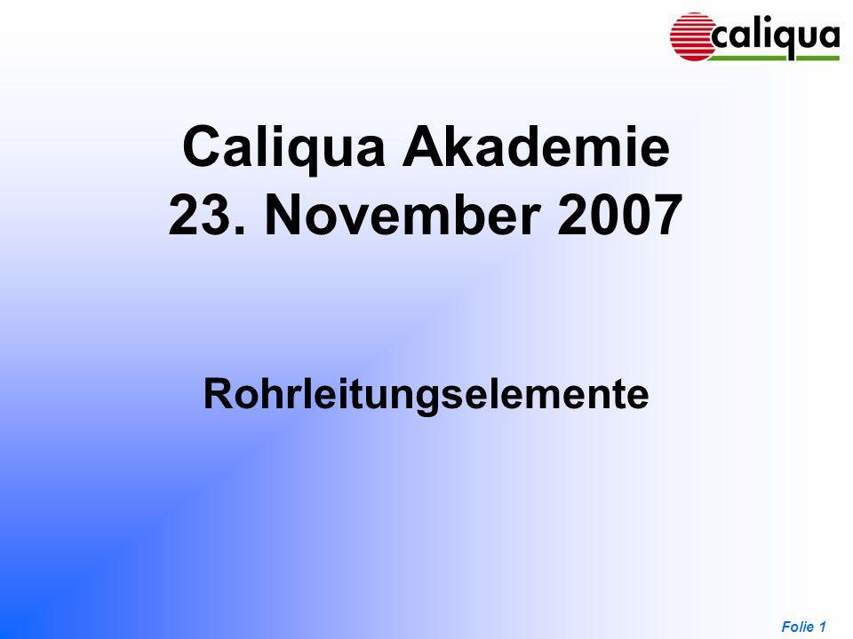 Folie 1 Caliqua Akademie 23. November 2007 Rohrleitungselemente