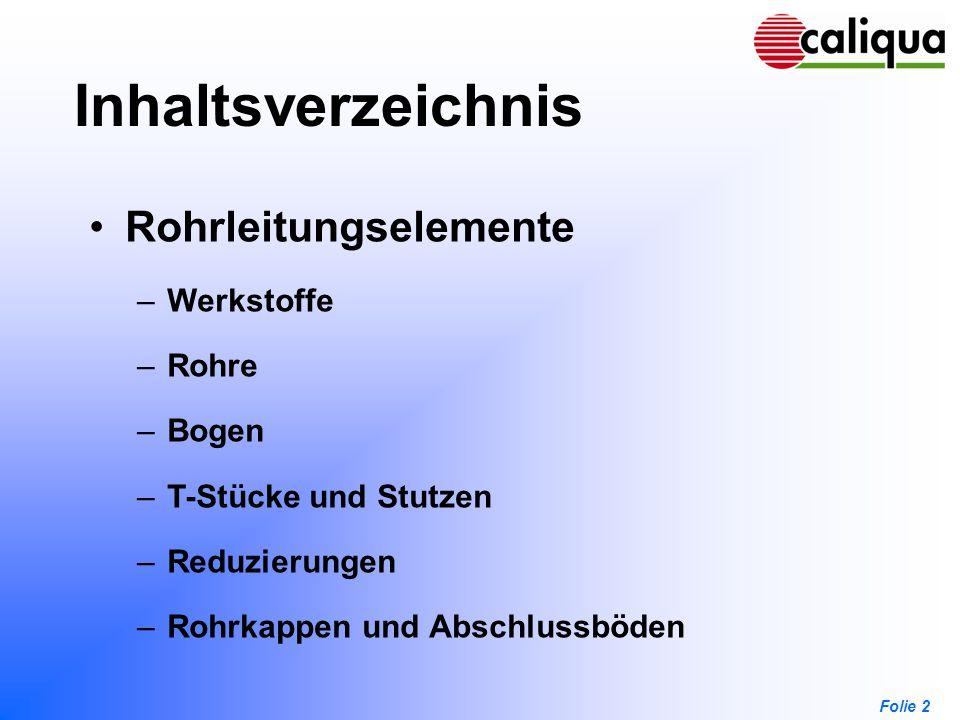 Folie 2 Inhaltsverzeichnis Rohrleitungselemente –Werkstoffe –Rohre –Bogen –T-Stücke und Stutzen –Reduzierungen –Rohrkappen und Abschlussböden