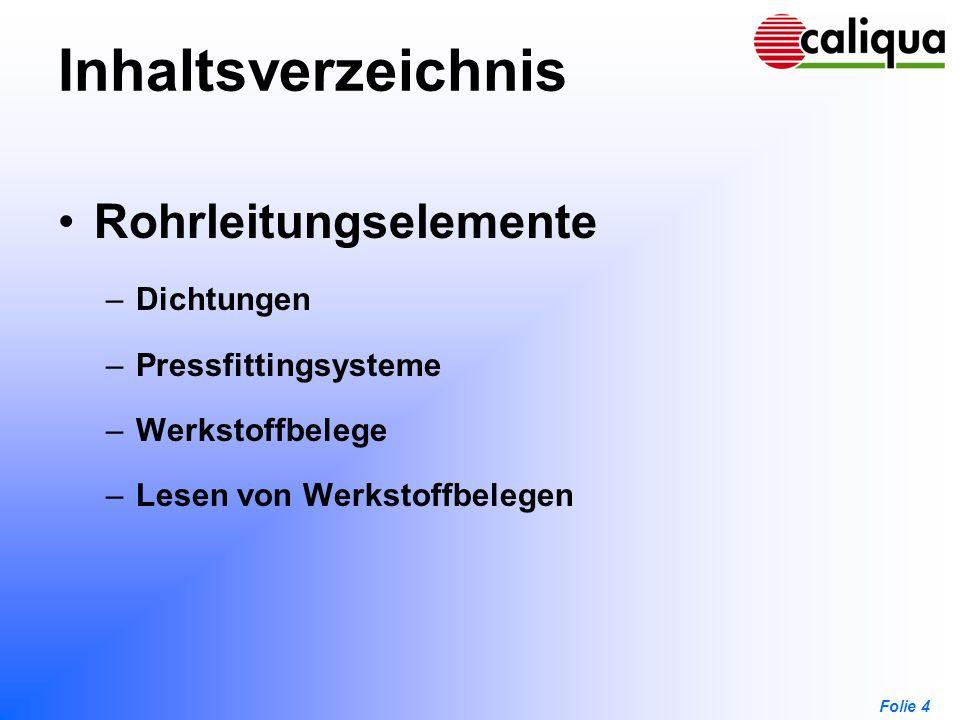 Folie 4 Inhaltsverzeichnis Rohrleitungselemente –Dichtungen –Pressfittingsysteme –Werkstoffbelege –Lesen von Werkstoffbelegen