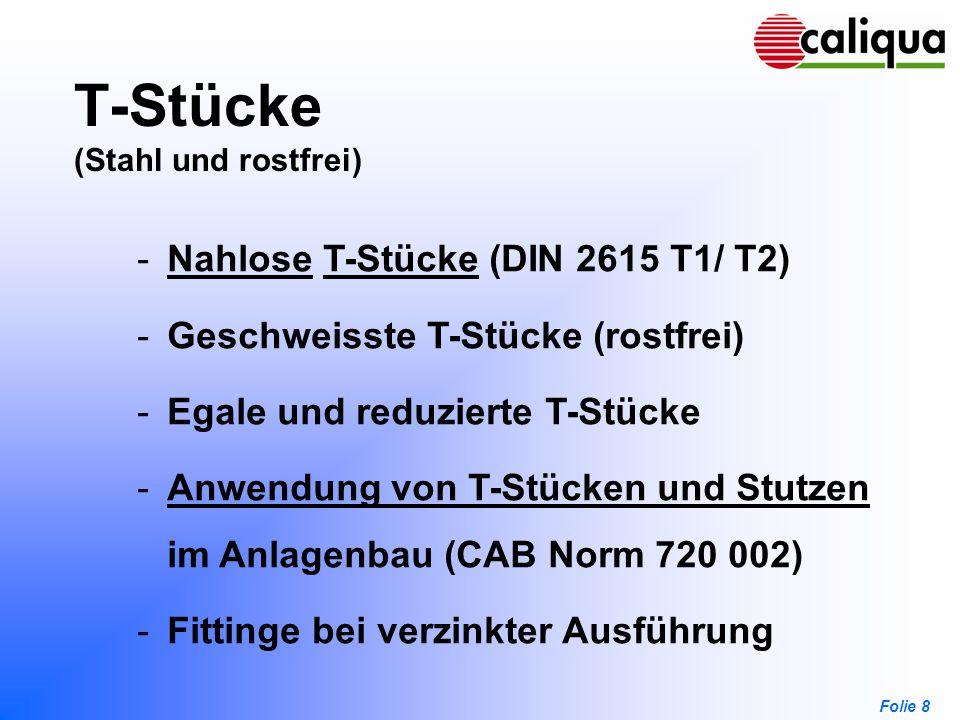 Folie 8 T-Stücke (Stahl und rostfrei) -Nahlose T-Stücke (DIN 2615 T1/ T2)NahloseT-Stücke -Geschweisste T-Stücke (rostfrei) -Egale und reduzierte T-Stü