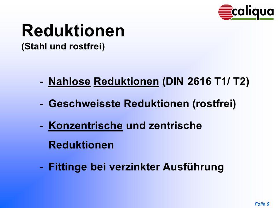 Folie 9 Reduktionen (Stahl und rostfrei) -Nahlose Reduktionen (DIN 2616 T1/ T2)NahloseReduktionen -Geschweisste Reduktionen (rostfrei) -Konzentrische