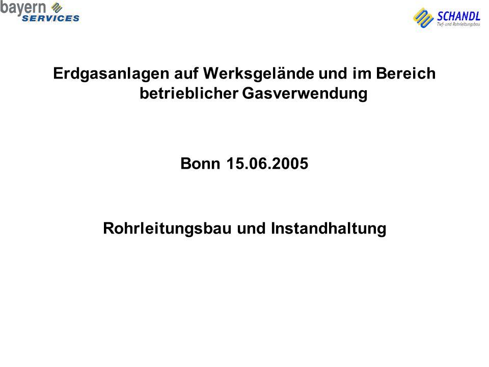 Erdgasanlagen auf Werksgelände und im Bereich betrieblicher Gasverwendung Bonn 15.06.2005 Rohrleitungsbau und Instandhaltung