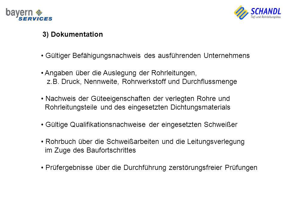 3) Dokumentation Gültiger Befähigungsnachweis des ausführenden Unternehmens Angaben über die Auslegung der Rohrleitungen, z.B. Druck, Nennweite, Rohrw