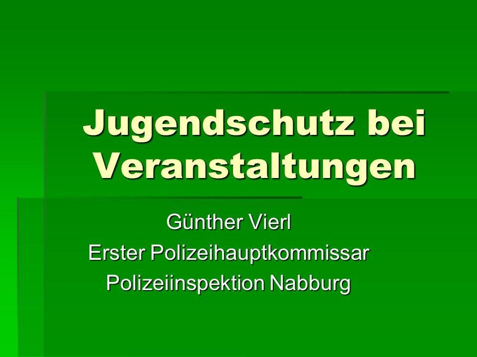 Jugendschutz bei Veranstaltungen Günther Vierl Erster Polizeihauptkommissar Polizeiinspektion Nabburg
