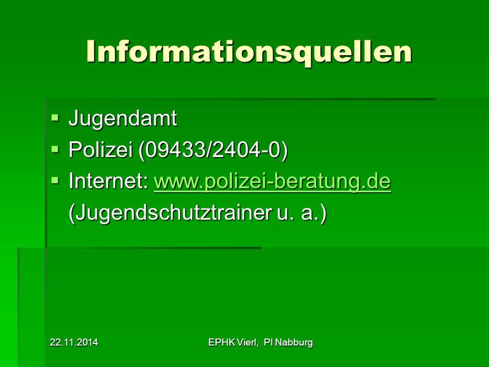 22.11.2014EPHK Vierl, PI Nabburg Informationsquellen  Jugendamt  Polizei (09433/2404-0)  Internet: www.polizei-beratung.de www.polizei-beratung.de