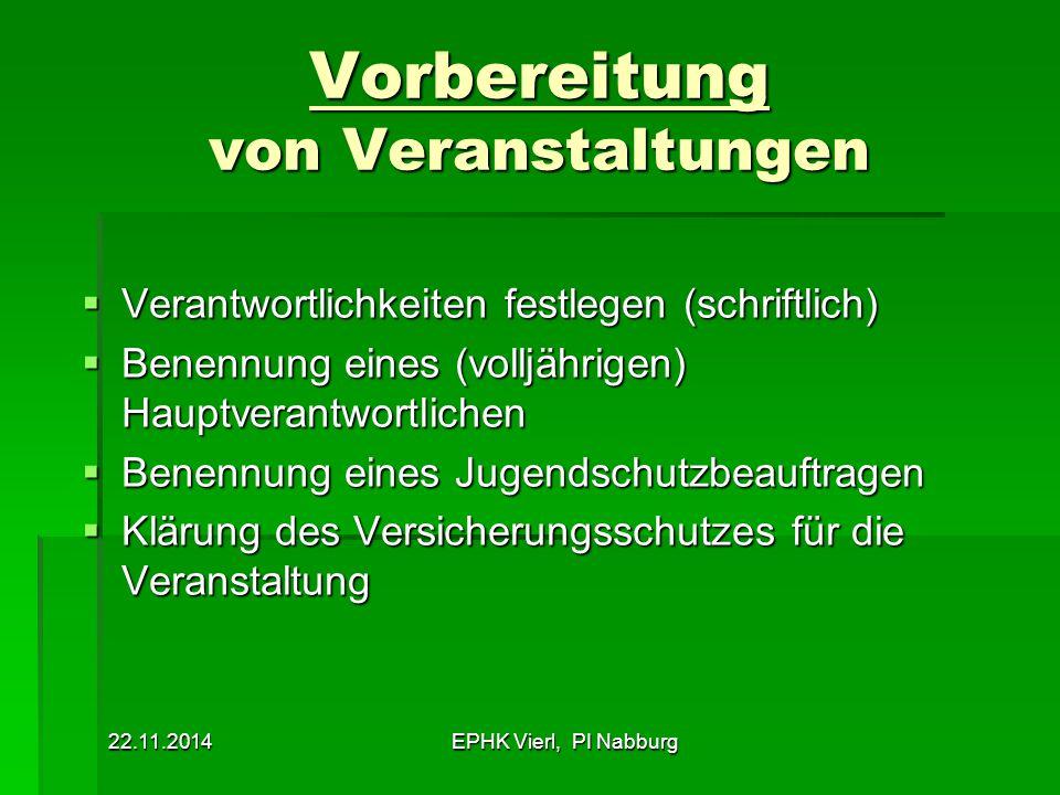 22.11.2014EPHK Vierl, PI Nabburg Vorbereitung von Veranstaltungen  Verantwortlichkeiten festlegen (schriftlich)  Benennung eines (volljährigen) Haup