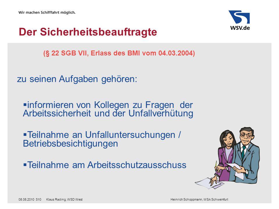 Klaus Rading, WSD West Heinrich Schoppmann, WSA Schweinfurt08.06.2010S10 Der Sicherheitsbeauftragte (§ 22 SGB VII, Erlass des BMI vom 04.03.2004) zu s