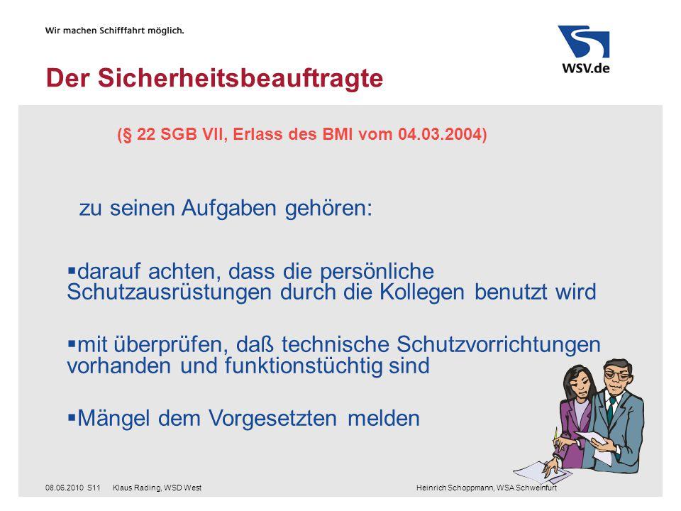 Klaus Rading, WSD West Heinrich Schoppmann, WSA Schweinfurt08.06.2010S11 Der Sicherheitsbeauftragte (§ 22 SGB VII, Erlass des BMI vom 04.03.2004) zu s