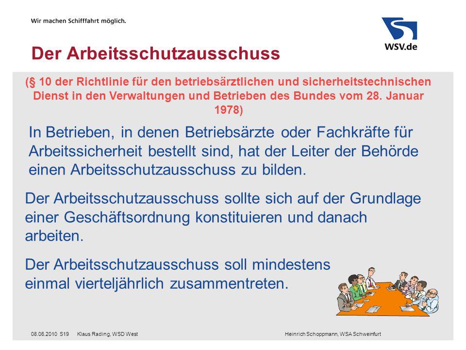 Klaus Rading, WSD West Heinrich Schoppmann, WSA Schweinfurt08.06.2010S19 Der Arbeitsschutzausschuss (§ 10 der Richtlinie für den betriebsärztlichen und sicherheitstechnischen Dienst in den Verwaltungen und Betrieben des Bundes vom 28.