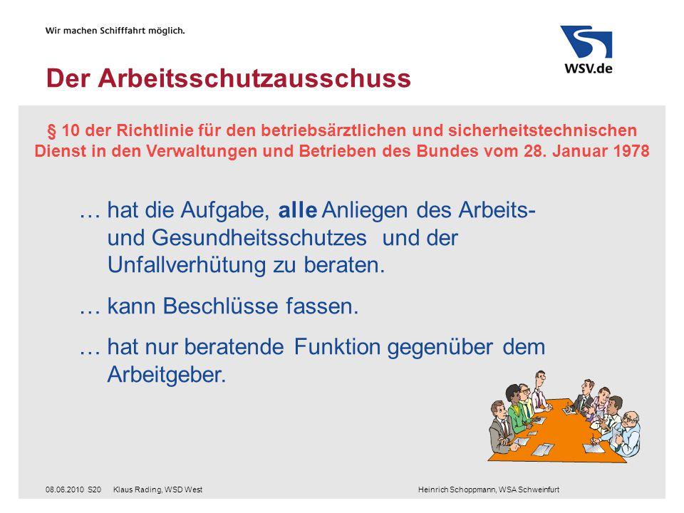 Klaus Rading, WSD West Heinrich Schoppmann, WSA Schweinfurt08.06.2010S20 Der Arbeitsschutzausschuss § 10 der Richtlinie für den betriebsärztlichen und sicherheitstechnischen Dienst in den Verwaltungen und Betrieben des Bundes vom 28.