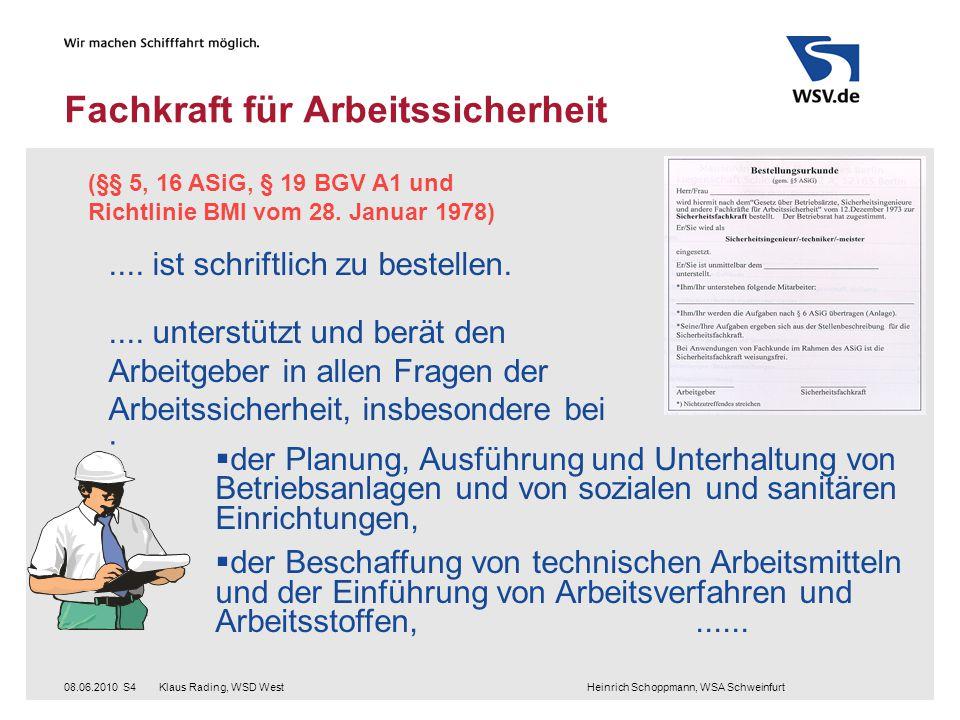Klaus Rading, WSD West Heinrich Schoppmann, WSA Schweinfurt08.06.2010S4 Fachkraft für Arbeitssicherheit (§§ 5, 16 ASiG, § 19 BGV A1 und Richtlinie BMI vom 28.
