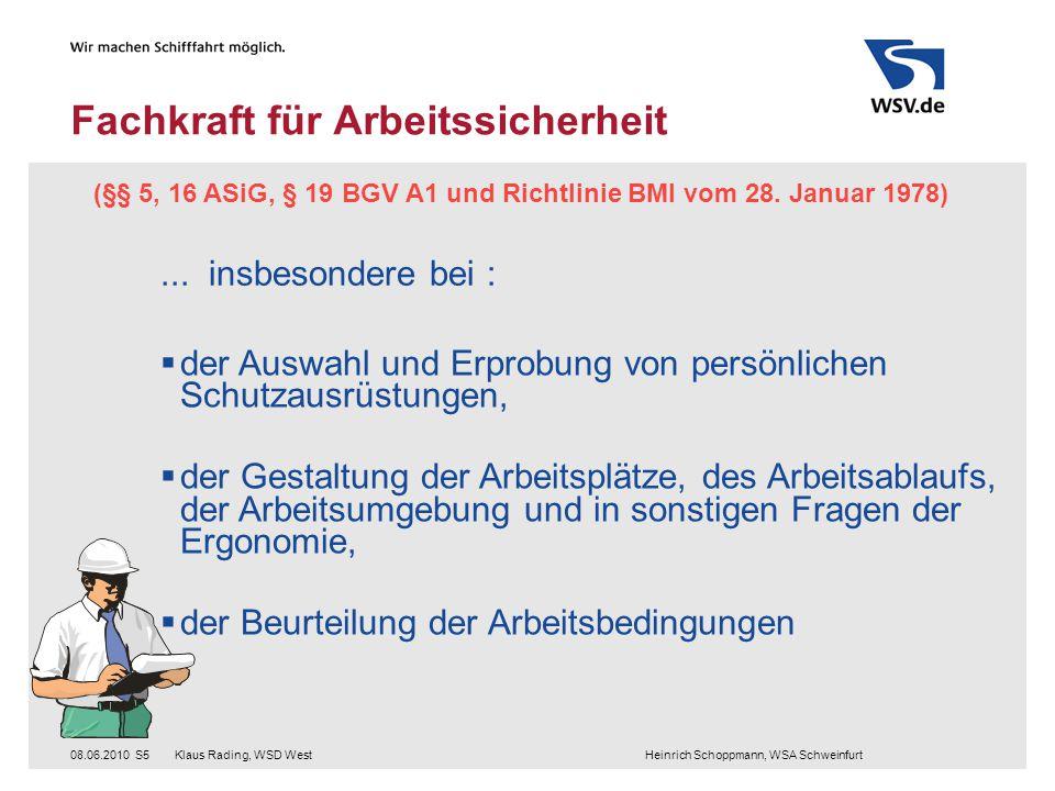 Klaus Rading, WSD West Heinrich Schoppmann, WSA Schweinfurt08.06.2010S5 Fachkraft für Arbeitssicherheit (§§ 5, 16 ASiG, § 19 BGV A1 und Richtlinie BMI vom 28.