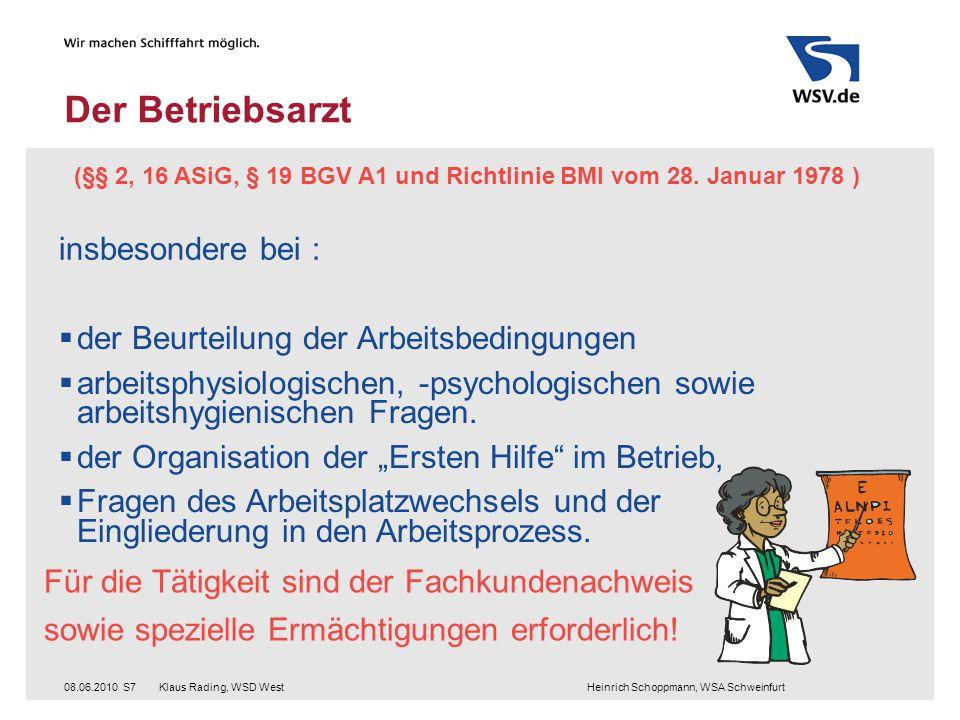 Klaus Rading, WSD West Heinrich Schoppmann, WSA Schweinfurt08.06.2010S7 Der Betriebsarzt (§§ 2, 16 ASiG, § 19 BGV A1 und Richtlinie BMI vom 28.