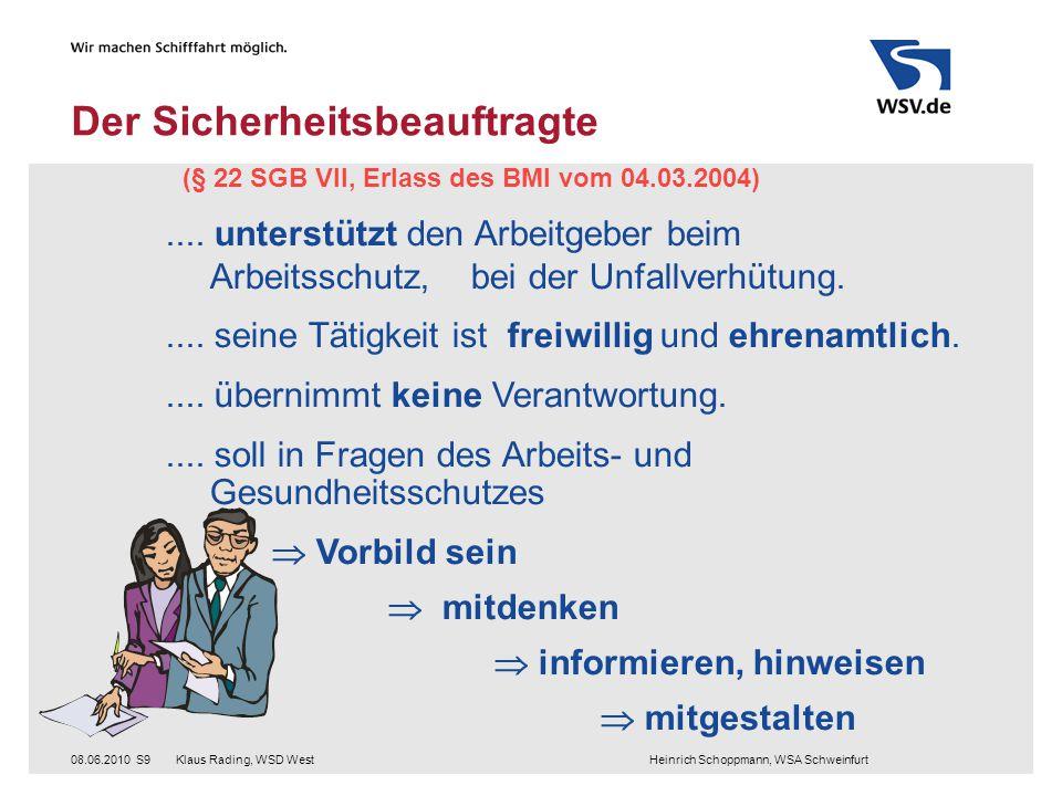 Klaus Rading, WSD West Heinrich Schoppmann, WSA Schweinfurt08.06.2010S9 Der Sicherheitsbeauftragte (§ 22 SGB VII, Erlass des BMI vom 04.03.2004)....