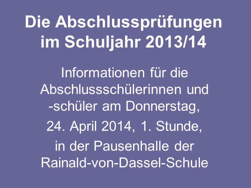 Die Abschlussprüfungen im Schuljahr 2013/14 Informationen für die Abschlussschülerinnen und -schüler am Donnerstag, 24. April 2014, 1. Stunde, in der