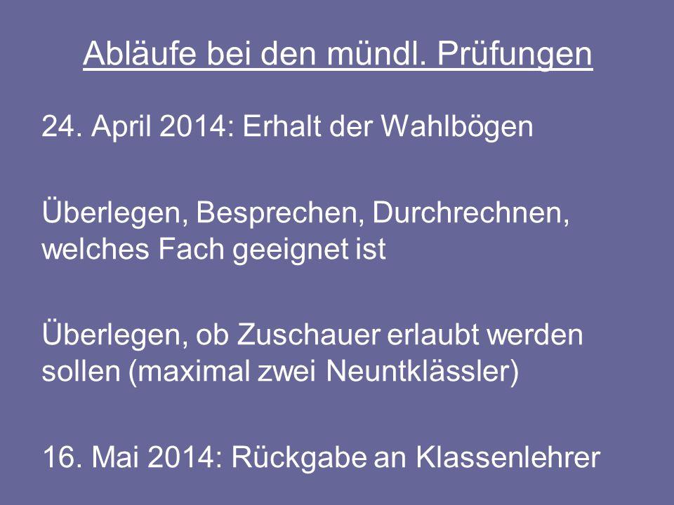 Abläufe bei den mündl. Prüfungen 24. April 2014: Erhalt der Wahlbögen Überlegen, Besprechen, Durchrechnen, welches Fach geeignet ist Überlegen, ob Zus
