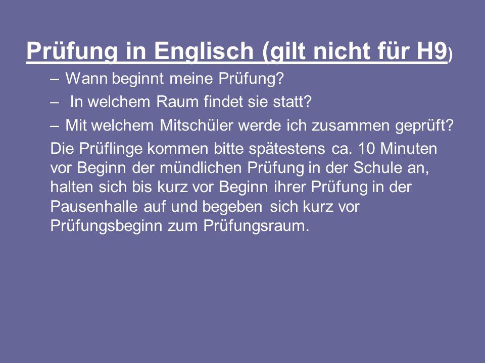 Prüfung in Englisch (gilt nicht für H9 ) –Wann beginnt meine Prüfung? – In welchem Raum findet sie statt? –Mit welchem Mitschüler werde ich zusammen g