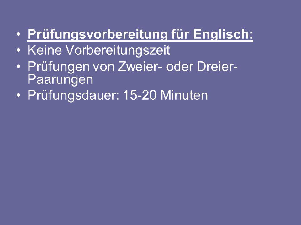 Prüfungsvorbereitung für Englisch: Keine Vorbereitungszeit Prüfungen von Zweier- oder Dreier- Paarungen Prüfungsdauer: 15-20 Minuten
