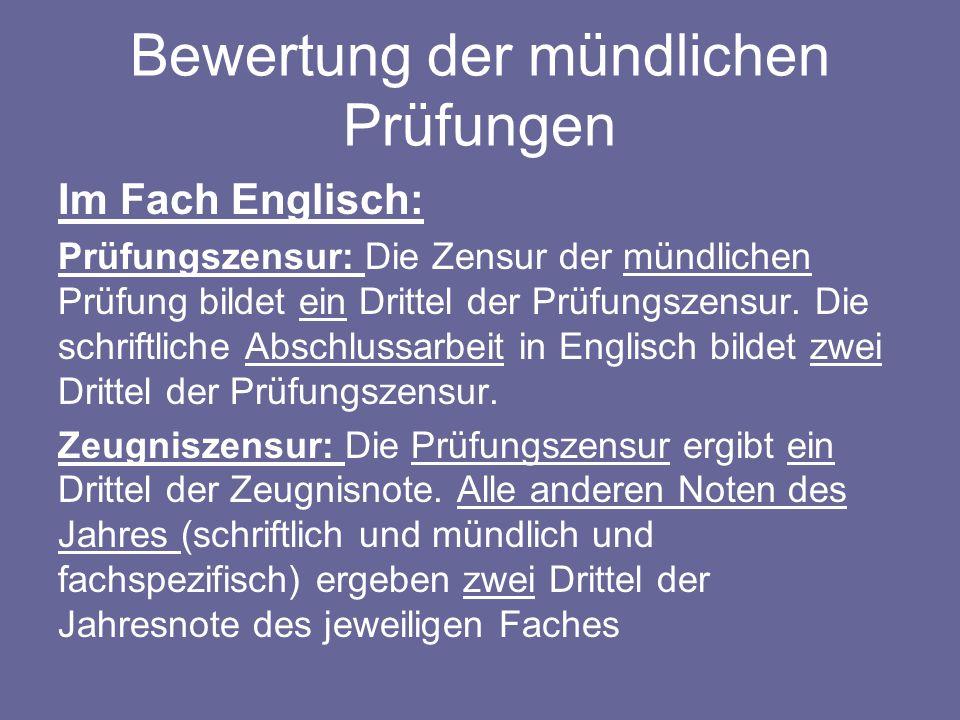 Bewertung der mündlichen Prüfungen Im Fach Englisch: Prüfungszensur: Die Zensur der mündlichen Prüfung bildet ein Drittel der Prüfungszensur. Die schr