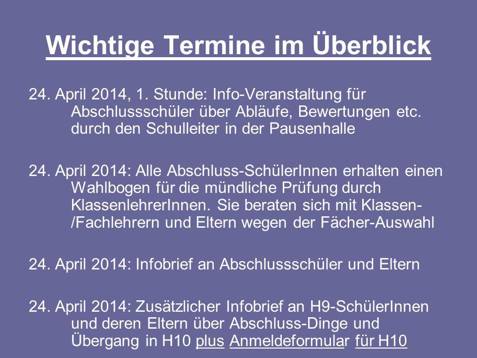 Wichtige Termine im Überblick 24. April 2014, 1. Stunde: Info-Veranstaltung für Abschlussschüler über Abläufe, Bewertungen etc. durch den Schulleiter