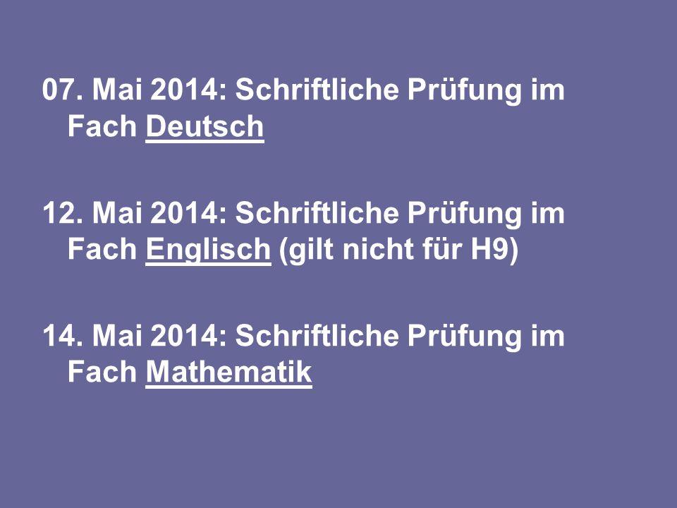 07. Mai 2014: Schriftliche Prüfung im Fach Deutsch 12. Mai 2014: Schriftliche Prüfung im Fach Englisch (gilt nicht für H9) 14. Mai 2014: Schriftliche