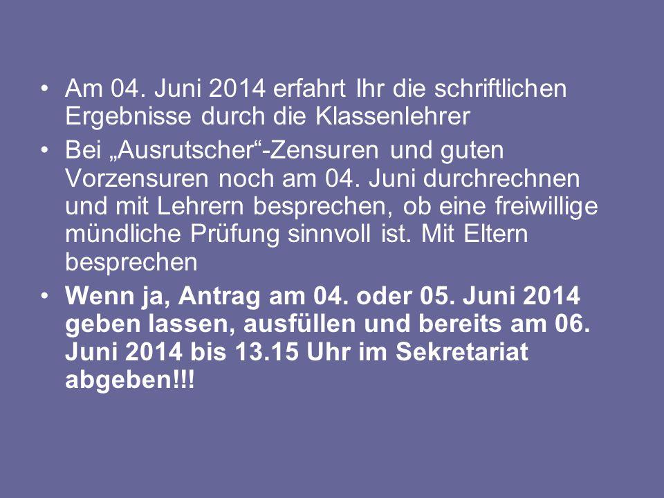"""Am 04. Juni 2014 erfahrt Ihr die schriftlichen Ergebnisse durch die Klassenlehrer Bei """"Ausrutscher""""-Zensuren und guten Vorzensuren noch am 04. Juni du"""