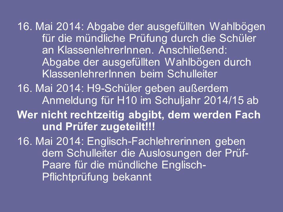 16. Mai 2014: Abgabe der ausgefüllten Wahlbögen für die mündliche Prüfung durch die Schüler an KlassenlehrerInnen. Anschließend: Abgabe der ausgefüllt