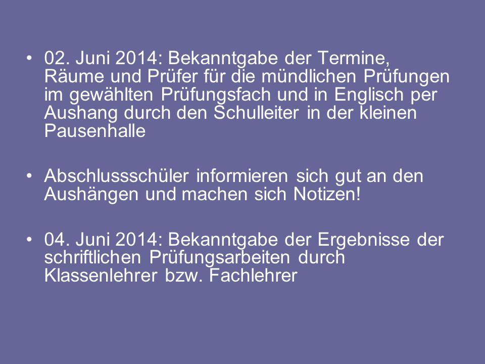 02. Juni 2014: Bekanntgabe der Termine, Räume und Prüfer für die mündlichen Prüfungen im gewählten Prüfungsfach und in Englisch per Aushang durch den