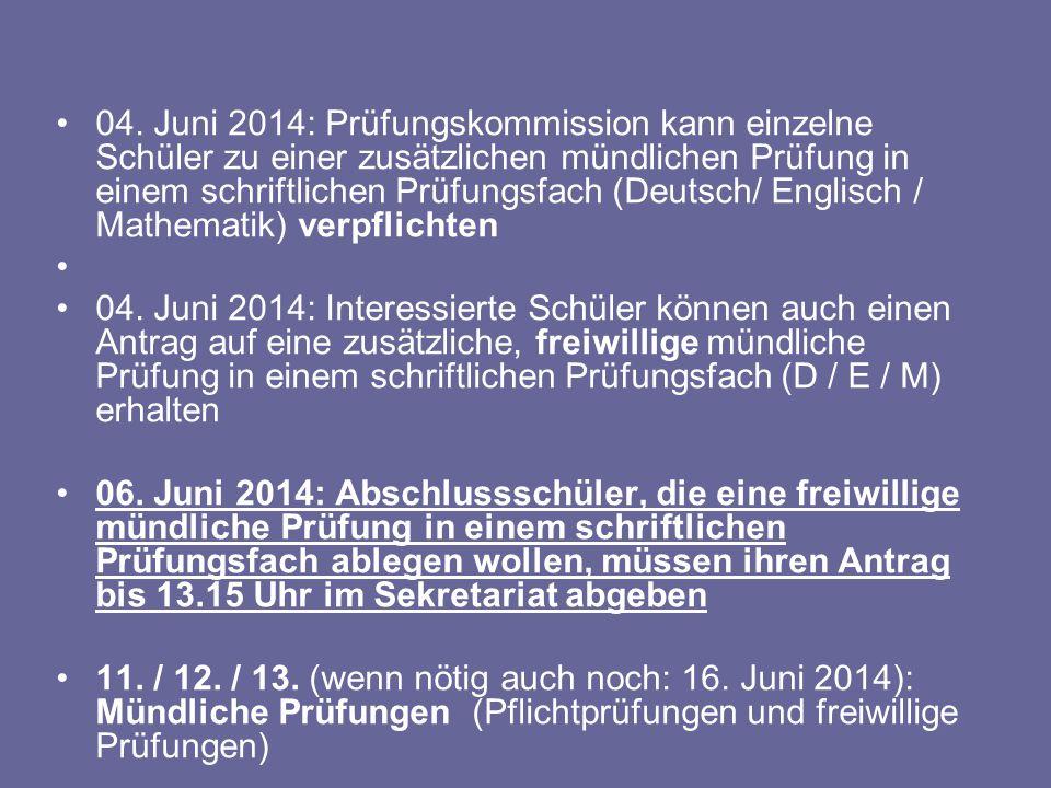 04. Juni 2014: Prüfungskommission kann einzelne Schüler zu einer zusätzlichen mündlichen Prüfung in einem schriftlichen Prüfungsfach (Deutsch/ Englisc