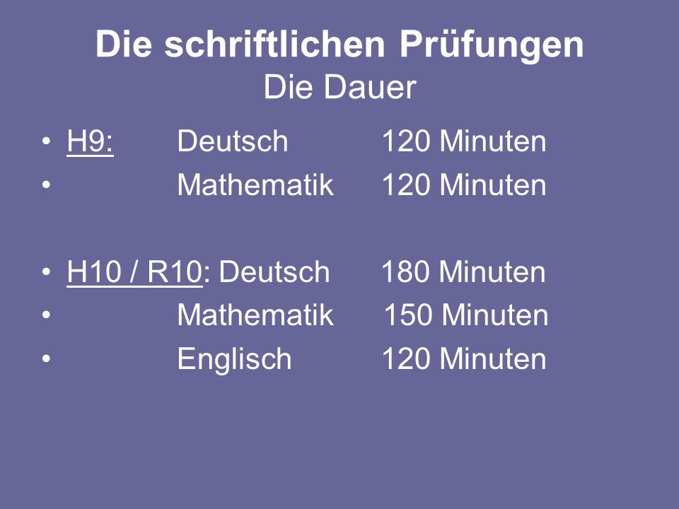 Die schriftlichen Prüfungen Die Dauer H9: Deutsch 120 Minuten Mathematik 120 Minuten H10 / R10: Deutsch 180 Minuten Mathematik 150 Minuten Englisch120