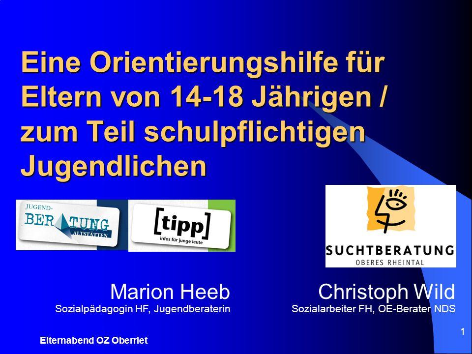 Elternabend OZ Oberriet 11 Eine Orientierungshilfe für Eltern von 14-18 Jährigen / zum Teil schulpflichtigen Jugendlichen Christoph Wild Sozialarbeite