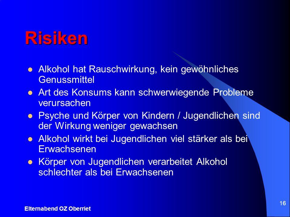 Elternabend OZ Oberriet 16 Risiken Alkohol hat Rauschwirkung, kein gewöhnliches Genussmittel Art des Konsums kann schwerwiegende Probleme verursachen