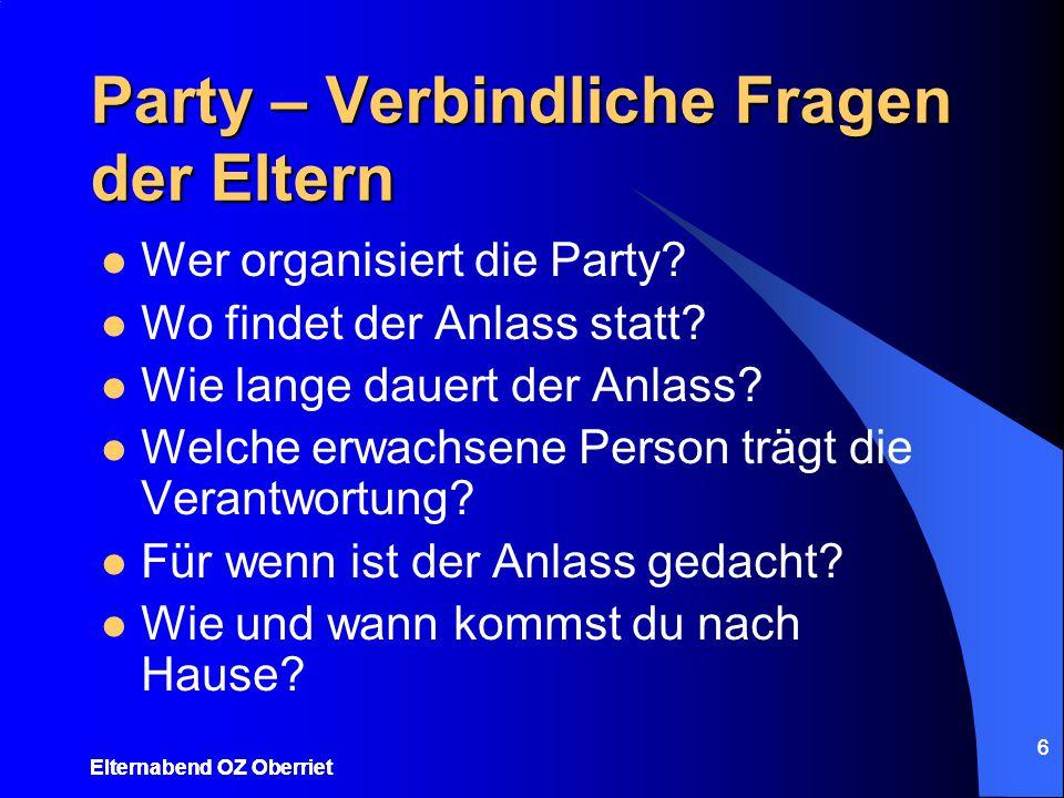 6 Party – Verbindliche Fragen der Eltern Wer organisiert die Party? Wo findet der Anlass statt? Wie lange dauert der Anlass? Welche erwachsene Person