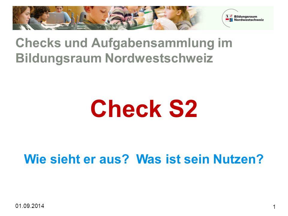 Checks und Aufgabensammlung im Bildungsraum Nordwestschweiz 1 Check S2 Wie sieht er aus? Was ist sein Nutzen? 01.09.2014