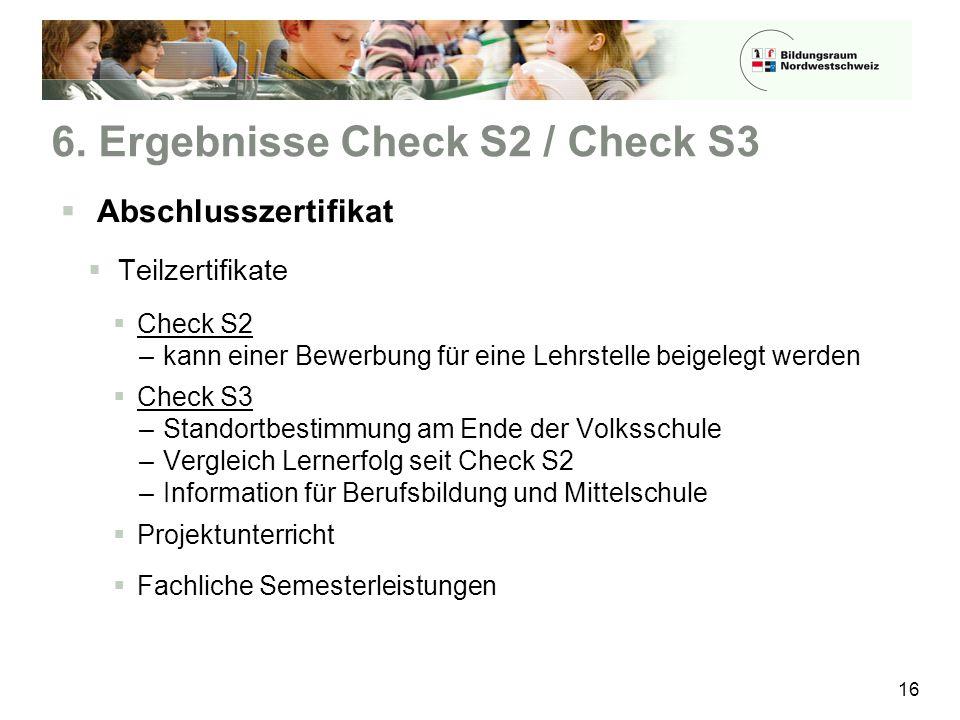 6. Ergebnisse Check S2 / Check S3  Abschlusszertifikat  Teilzertifikate  Check S2 –kann einer Bewerbung für eine Lehrstelle beigelegt werden  Chec