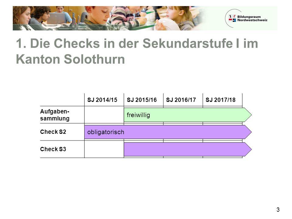 1. Die Checks in der Sekundarstufe I im Kanton Solothurn 3 SJ 2014/15SJ 2015/16SJ 2016/17SJ 2017/18 Aufgaben- sammlung Check S2 Check S3 freiwillig ob
