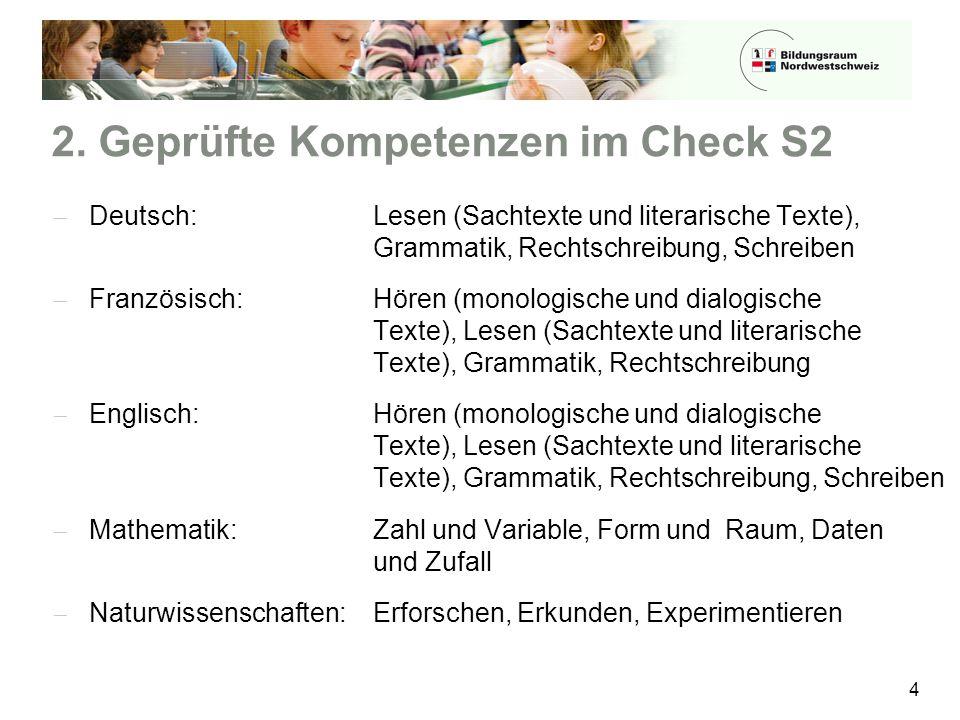 2. Geprüfte Kompetenzen im Check S2  Deutsch: Lesen (Sachtexte und literarische Texte), Grammatik, Rechtschreibung, Schreiben  Französisch: Hören (m