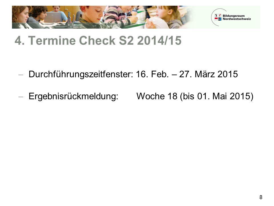 4. Termine Check S2 2014/15 8  Durchführungszeitfenster: 16. Feb. – 27. März 2015  Ergebnisrückmeldung:Woche 18 (bis 01. Mai 2015)