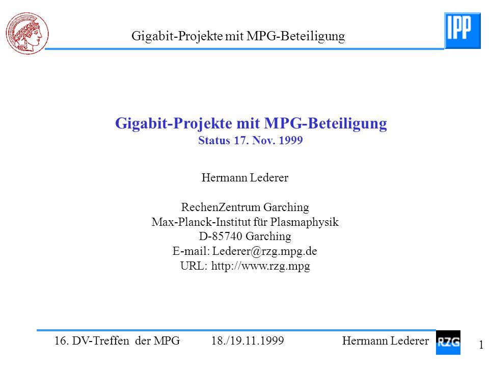 16. DV-Treffen der MPG 18./19.11.1999 Hermann Lederer 1 Gigabit-Projekte mit MPG-Beteiligung Status 17. Nov. 1999 Hermann Lederer RechenZentrum Garchi