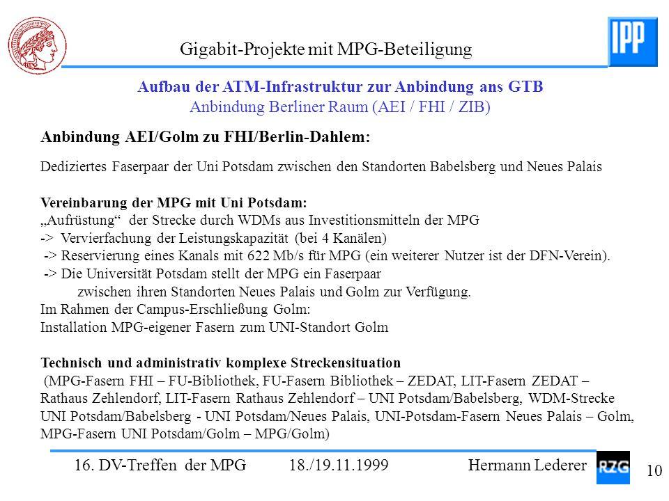 16. DV-Treffen der MPG 18./19.11.1999 Hermann Lederer 10 Gigabit-Projekte mit MPG-Beteiligung Aufbau der ATM-Infrastruktur zur Anbindung ans GTB Anbin
