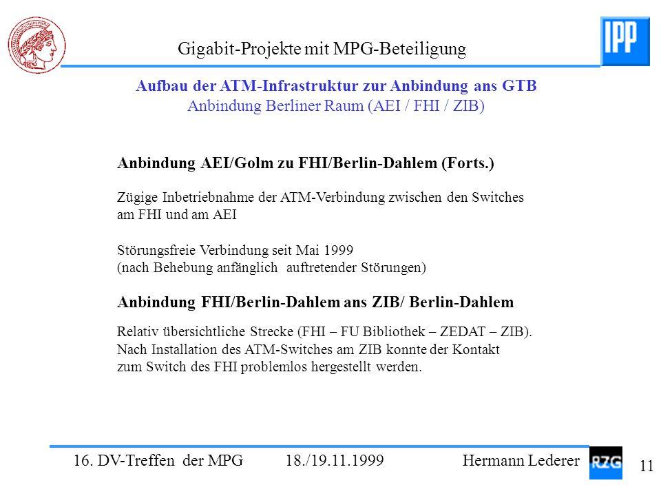 16. DV-Treffen der MPG 18./19.11.1999 Hermann Lederer 11 Gigabit-Projekte mit MPG-Beteiligung Aufbau der ATM-Infrastruktur zur Anbindung ans GTB Anbin