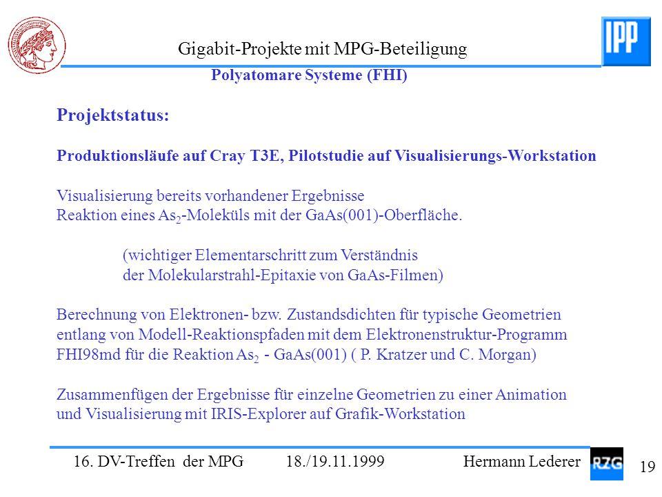 16. DV-Treffen der MPG 18./19.11.1999 Hermann Lederer 19 Gigabit-Projekte mit MPG-Beteiligung Projektstatus: Produktionsläufe auf Cray T3E, Pilotstudi