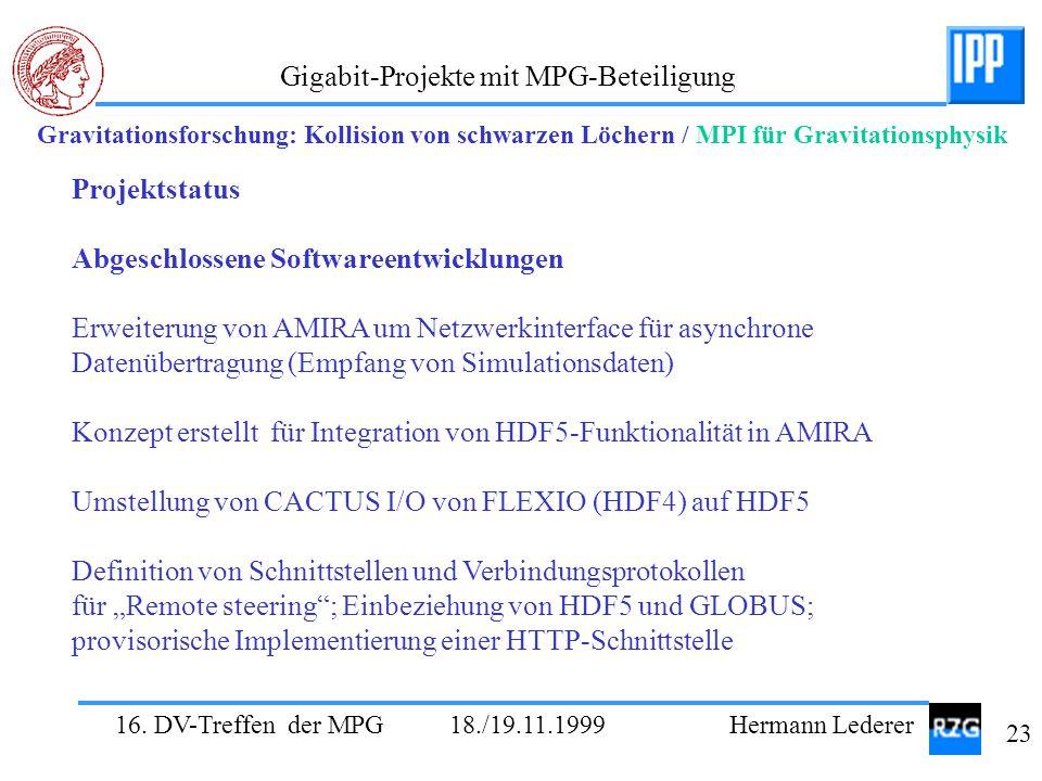 16. DV-Treffen der MPG 18./19.11.1999 Hermann Lederer 23 Gigabit-Projekte mit MPG-Beteiligung Gravitationsforschung: Kollision von schwarzen Löchern /