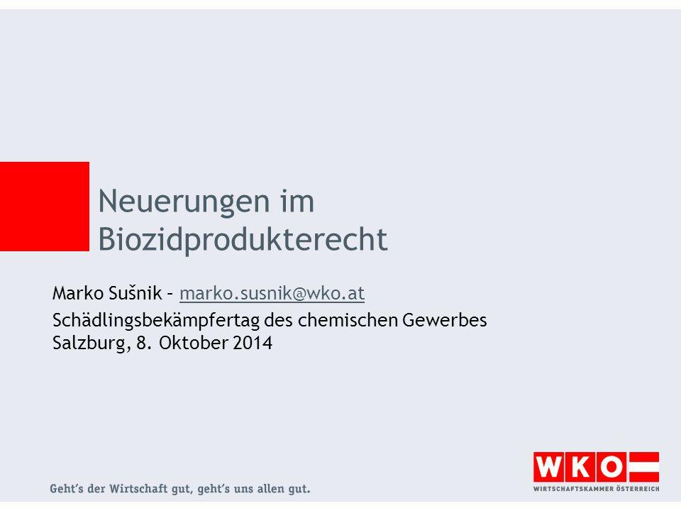Neuerungen im Biozidprodukterecht Marko Sušnik – marko.susnik@wko.atmarko.susnik@wko.at Schädlingsbekämpfertag des chemischen Gewerbes Salzburg, 8. Ok
