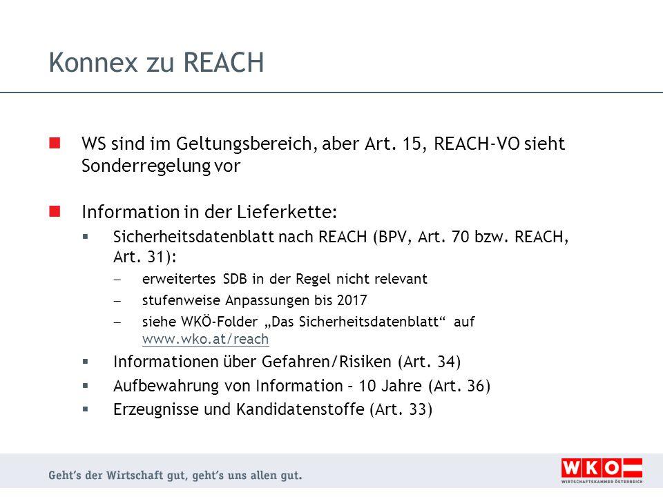 Konnex zu REACH WS sind im Geltungsbereich, aber Art. 15, REACH-VO sieht Sonderregelung vor Information in der Lieferkette:  Sicherheitsdatenblatt na