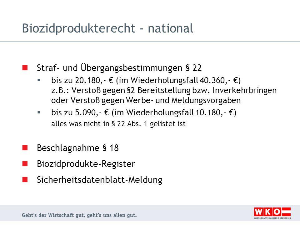 Biozidprodukterecht - national Straf- und Übergangsbestimmungen § 22  bis zu 20.180,- € (im Wiederholungsfall 40.360,- €) z.B.: Verstoß gegen §2 Bere