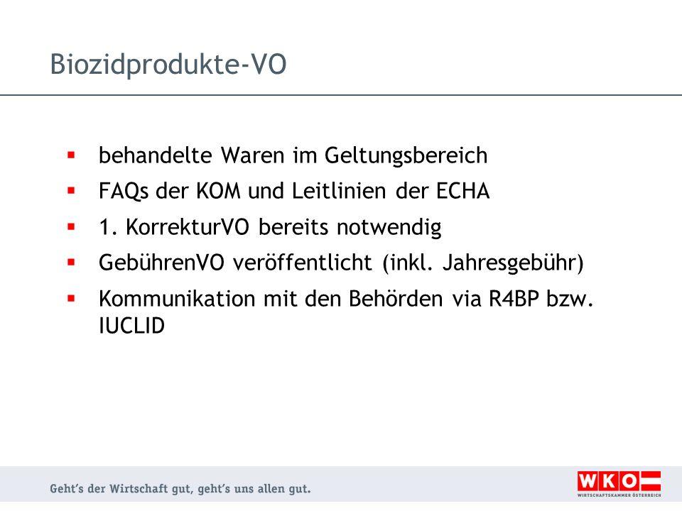  behandelte Waren im Geltungsbereich  FAQs der KOM und Leitlinien der ECHA  1. KorrekturVO bereits notwendig  GebührenVO veröffentlicht (inkl. Jah
