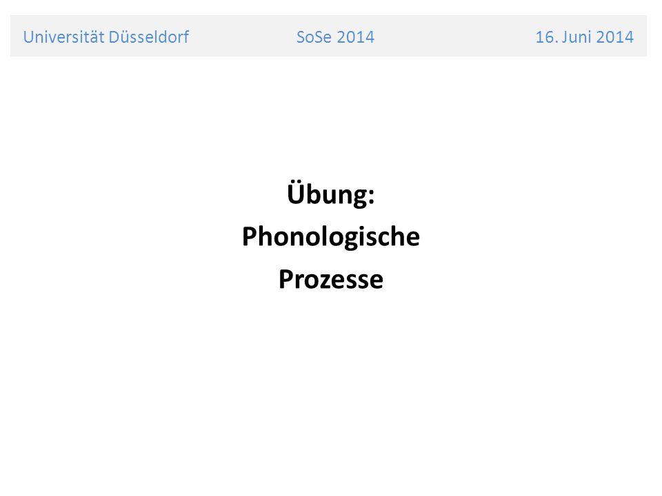 Universität Düsseldorf SoSe 2014 16. Juni 2014 Übung: Phonologische Prozesse