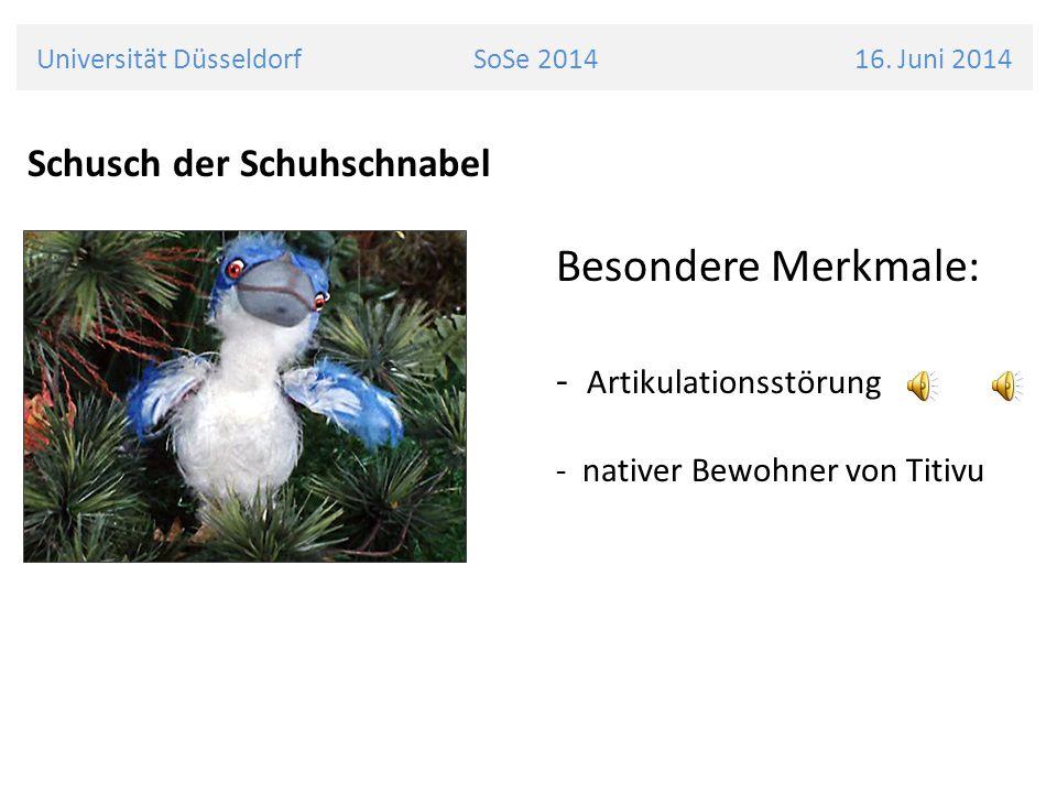 Schusch der Schuhschnabel Besondere Merkmale: - Artikulationsstörung - nativer Bewohner von Titivu Universität Düsseldorf SoSe 2014 16.